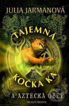Tajemná kočka Ka a aztécká oběť - Julia Jarmanová