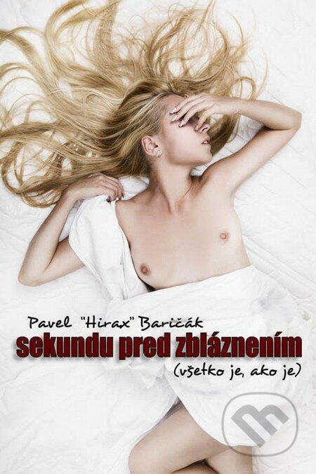Sekundu pred zbláznením (Všetko je, ako je) - Pavel Hirax Baričák