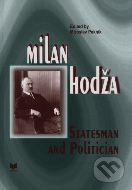 Milan Hodža - Statesman and Politician - Miroslav Pekník