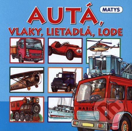 Autá, vlaky, lietadlá, lode - Matys