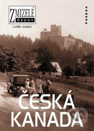 Zmizelé Čechy - Česká Kanada - Luděk Jirásko