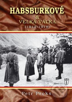 Peticenemocnicesusice.cz Habsburkové a velká válka 1914 - 1918 Image