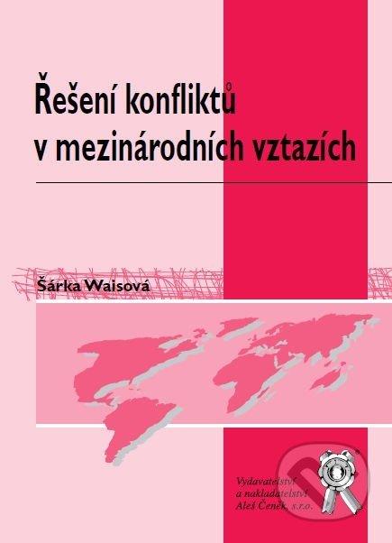 Řešení konfliktů v mezinárodních vztazích - Šárka Waisová