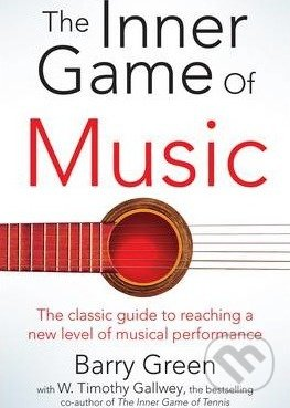 The Inner Game of Music - W. Timothy Gallwey, Barry Green