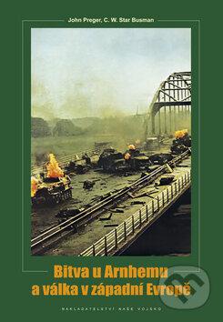 Bitva u Arnhemu a válka v západní Evropě - John Preger