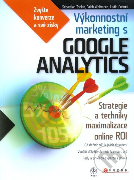 Výkonnostní marketing s Google Analytics - Sebastien Tonkin, Justin Cutroni, Caleb Whitmore