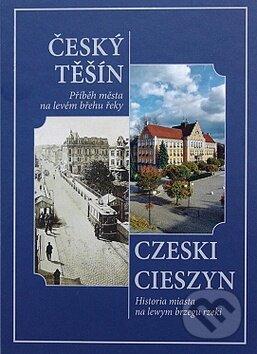 Český Těšín - Příběh města na levém břehu řeky - Henryk Wawreczka