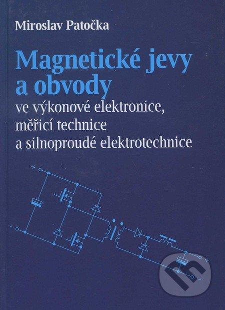 Magnetické jevy a obvody ve výkonové elektronice, měřicí technice a silnoproudé elektrotechnice - Miroslav Patočka
