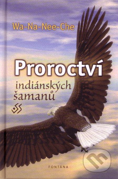 Proroctví indiánských šamanů - Wa-Na-Nee-Che