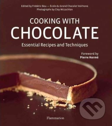 Cooking with Chocolate - Frédéric Bau, Clay McLachlan