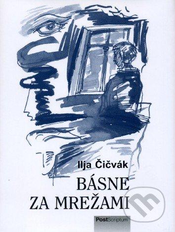 Básne za mrežami - Ilja Čičvák
