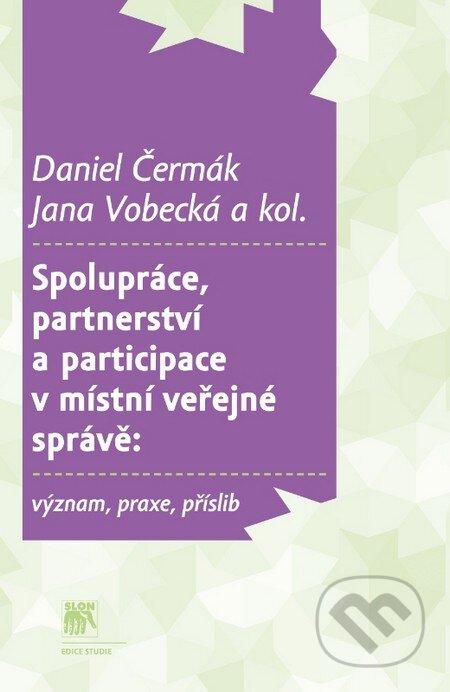 Spolupráce, partnerství a participace v místní veřejné správě: význam, praxe, příslib - Daniel Čermák, Jana Vobecká a kol.