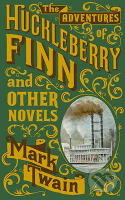 The Adventures of Huckleberry Finn and Other Novels - Mark Twain