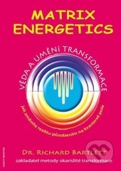 Matrix Energetics - Umění transformace - Richard Bartlett