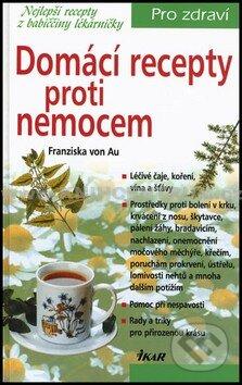 Domácí recepty proti nemocem - Franziska von Au