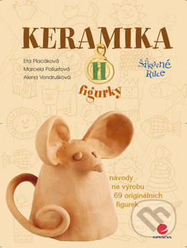 Keramika II - Eta Placáková, Marcela Pošustová, Alena Vondrušková