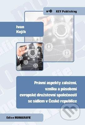 Právní aspekty založení, vzniku a působení evropské družstevní společnosti se sídlem v České republice - Ivan Kejík