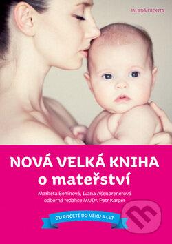 Nová velká kniha o mateřství - Markéta Behinová, Ivana Ašenbrenerová