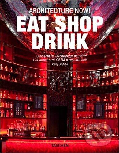 Eat Shop Drink - Philip Jodidio