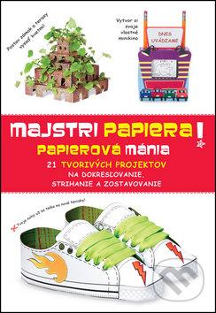 Majstri papiera! Papierová mánia - Svojtka&Co.