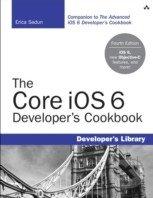 The Core iOS 6 Developer's Cookbook - Erica Sadun
