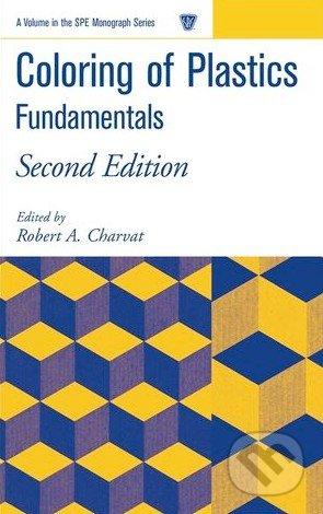 Coloring of Plastics: Fundamentals - Robert A. Charvat