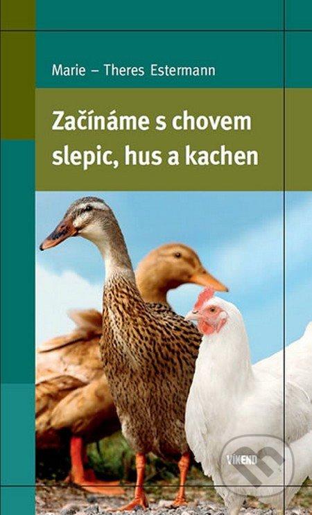 Začínáme s chovem slepic, hus a kachen - Marie-Theres Estermann