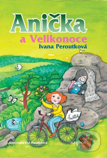 Anička a Velikonoce - Ivana Peroutková, Eva Mastníková (ilustrátor) ALBATROS
