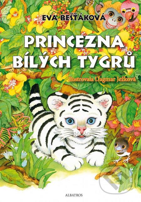 Princezna bílých tygrů - Eva Bešťáková, Dagmar Ježková