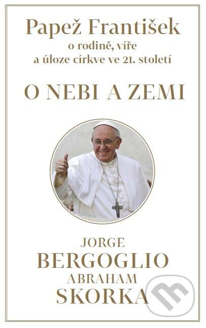 Papež František: O nebi a zemi - Jorge Mario Bergoglio – pápež František, Abraham Skorka