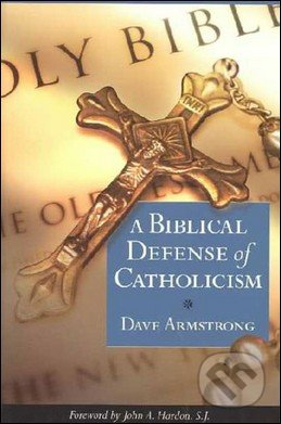 A Biblical Defense of Catholicism - Dave Armstrong
