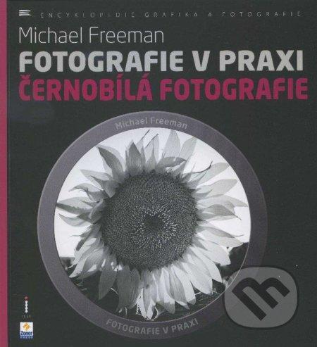 Fotografie v praxi: Černobílá fotografie - Michael Freeman