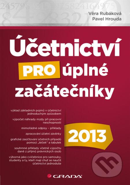 Účetnictví pro úplné začátečníky 2013 - Věra Rubáková, Pavel Hrouda