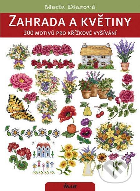 Zahrada a květiny. 200 motivů pro křížkové vyšívání - Maria Diazová