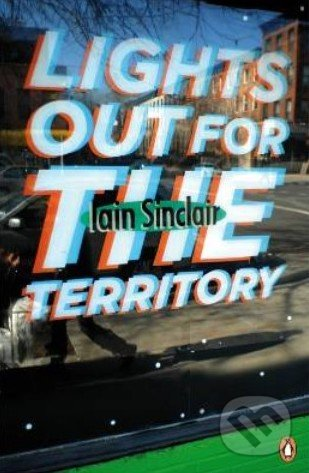 Lights Out for the Territory - Iain Sinclair