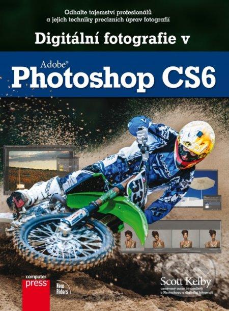 Digitální fotografie v Adobe Photoshop CS6 - Scott Kelby