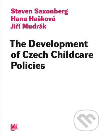 The Development of Czech Childcare Policies - Steven Saxonberg, Hana Hašková, Jiří Mudrák