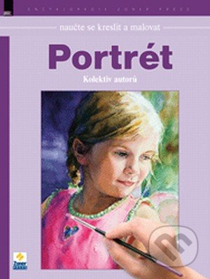 Naučte se kreslit a malovat - Portrét - Kolektiv autorů