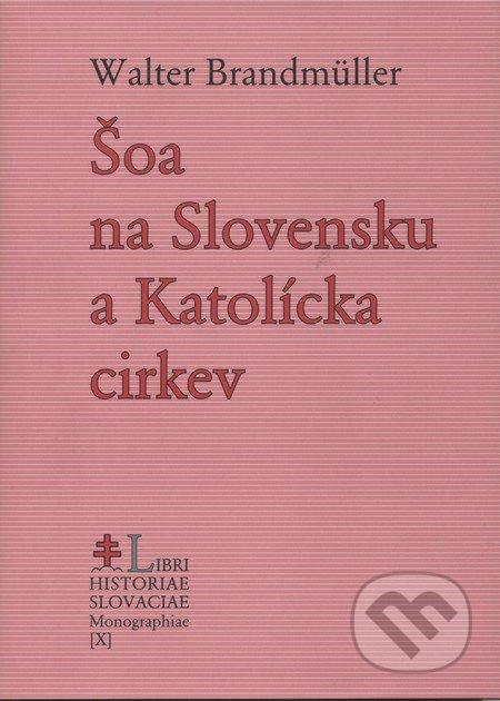 Šoa na Slovensku a Katolícka cirkev - Walter Brandmüller