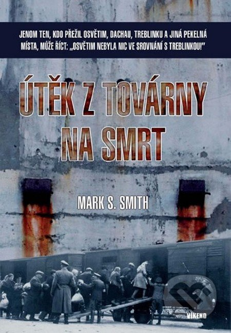 Útěk z továrny na smrt - Mark S. Smith