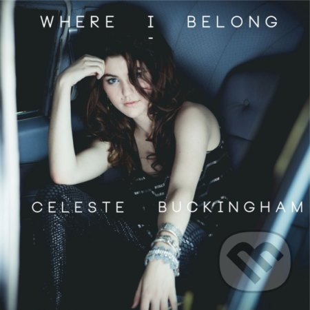 Celeste Buckingham: Where I Belong - Celeste Buckingham