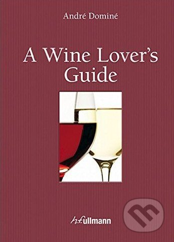A Wine Lover's Guide - André Dominé