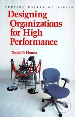 Designing Organizations for High Performance - David P. Hanna