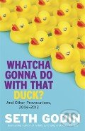 Whatcha Gonna Do With That Duck? - Seth Godin