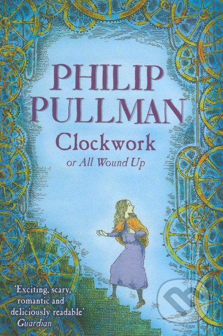 Clockwork or All Wound Up - Philip Pullman