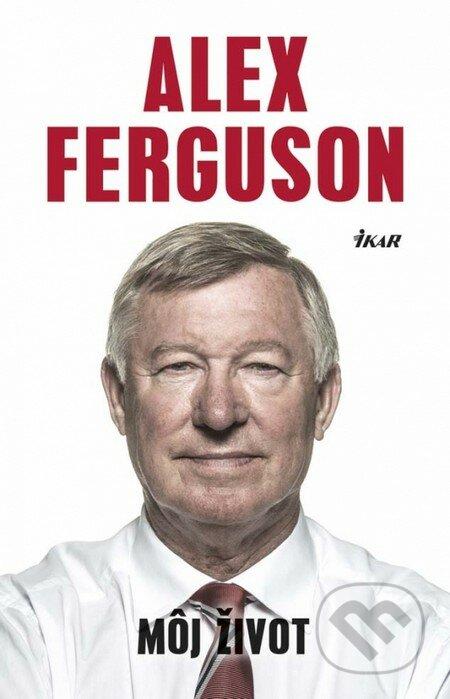 Alex Ferguson: Môj život - Alex Ferguson
