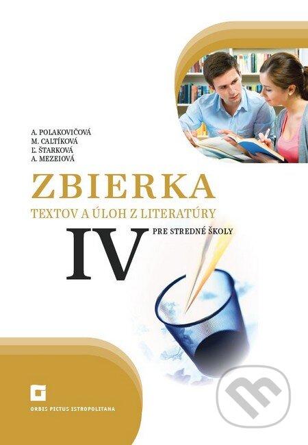 Zbierka textov a úloh z literatúry pre stredné školy IV - Alena Polakovičová, Milada Caltíková, Ľubica Štarková, Adelaida Mezeiová