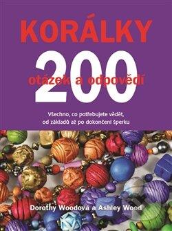 Korálky: 200 otázek a odpovědí - Ashley Woodová, Dorothy Woodová