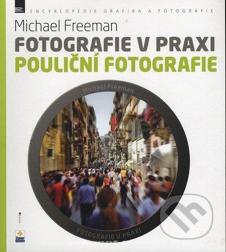 Fotografie v praxi: Pouliční fotografie - Michael Freeman