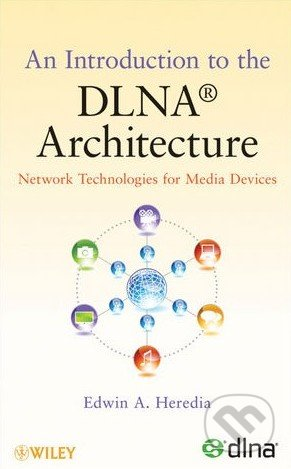 An Introduction to the DLNA Architecture - Edwin A. Heredia